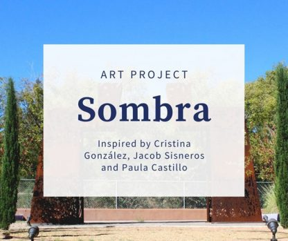 Art Project: Sombra. Inspired by Cristina Gonzalez, Jacob Sisneros and Paula Castillo.