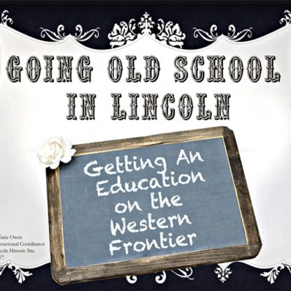 Going Old School in Lincoln. Getting an Education on the Western Frontier.